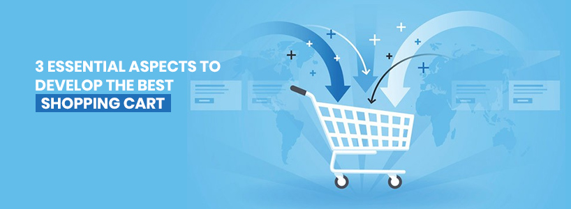 3 Essential Aspects to Develop the Best Shopping Cart