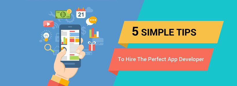 5 Simple Tips To Hire The Perfect App Developer