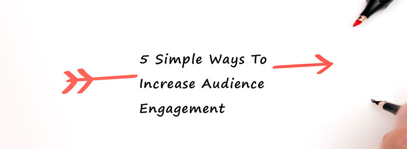 5 Simple Ways To Increase Audience Engagement