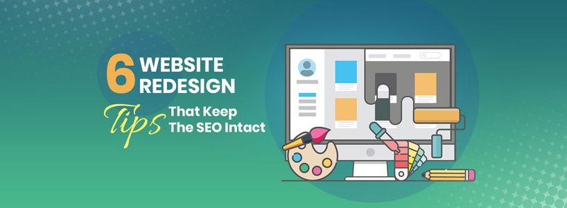 6 Website Redesign Tips That Keep The SEO Intact