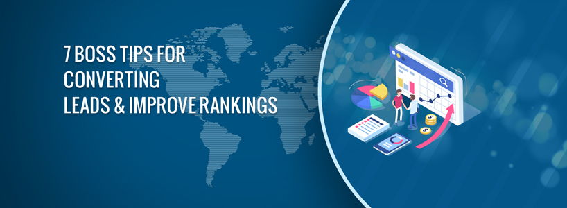 7 Boss Tips for Converting Leads & Improve Rankings