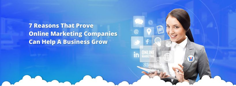 7 Reasons That Prove Online Marketing Companies Can Help A Business Grow