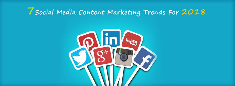 7 Social Media Content Marketing Trends For 2018