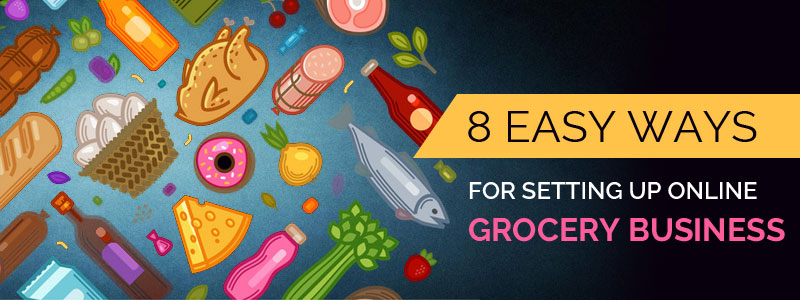8 Easy Ways For Setting Up Online Grocery Business