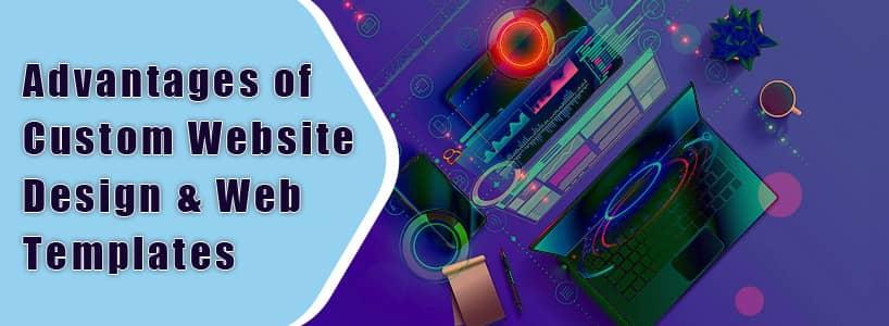 Advantages of Custom Website Design and Web Templates