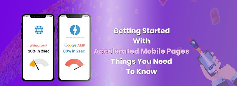 Getting Started With Accelerated Mobile Pages: Things You Need To Know