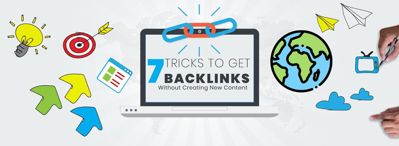 7 Tricks To Get Backlinks Without Creating New Content