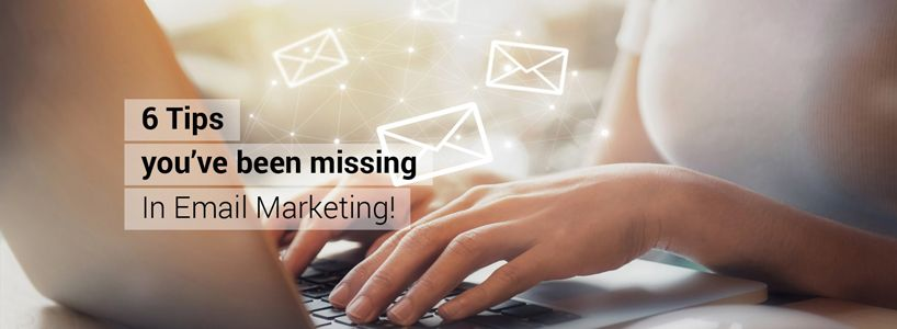 6 Tips you've been missing in Email Marketing!