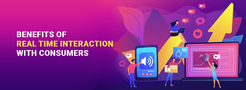 Benefits Of Real-Time Interaction With Consumers