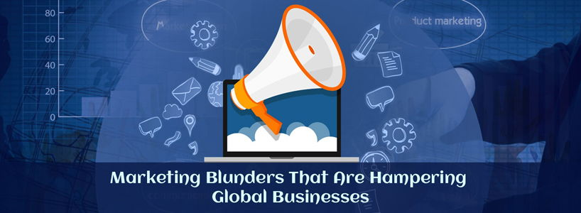 Marketing Blunders That Are Hampering Global Businesses