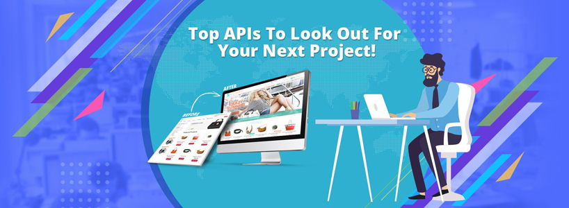Top APIs To Look Out For Your Next Project!