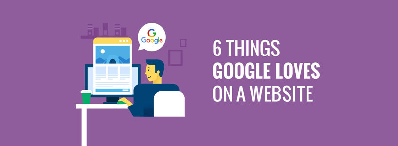 6 Things Google Loves On A Website