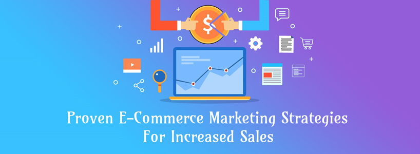 Proven E-Commerce Marketing Strategies For Increased Sales