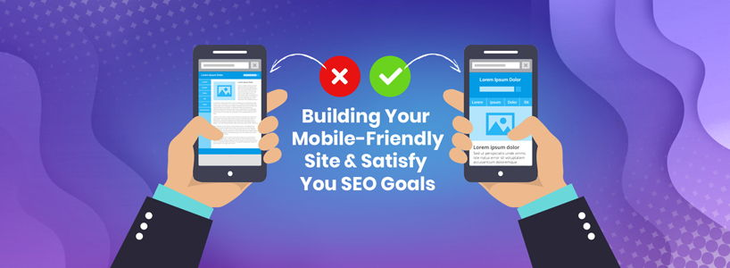 Building Your Mobile Friendly Site & Satisfy Your SEO Goals