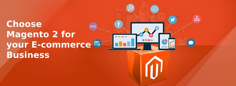 Choose Magento 2 for your e-commerce Business