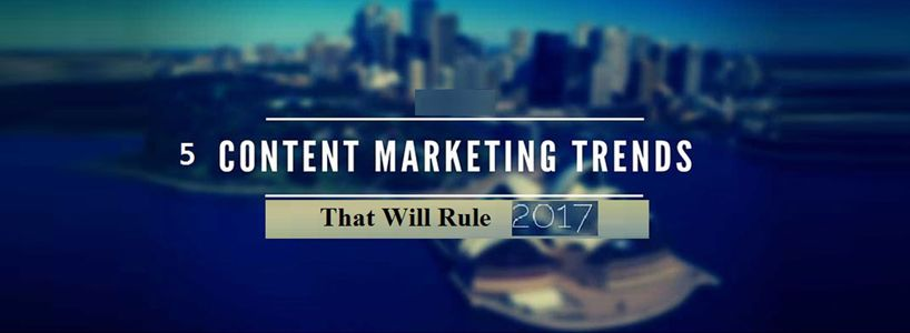 5 Content Marketing Trends That Will Rule 2017