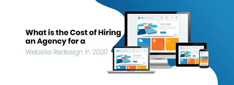 What is the Cost of Hiring an Agency for a Website Redesign in 2020?