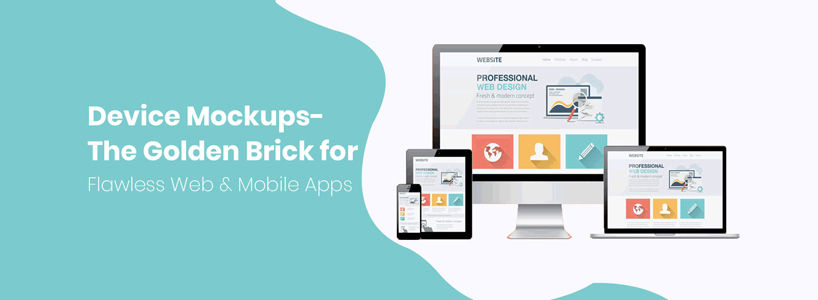 Device Mockups- The Golden Brick for Flawless Web & Mobile Apps