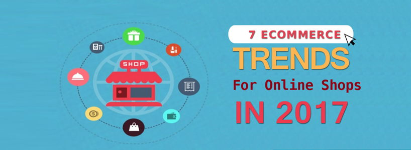 7 Must To Know E-Commerce Trends For Online Shops In 2017