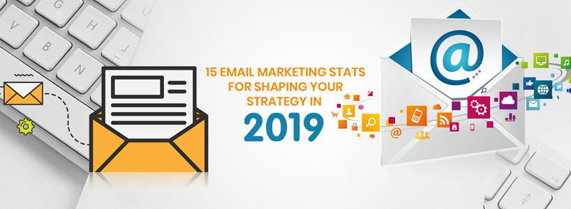15 Email Marketing Stats For Shaping Your Strategy In 2019