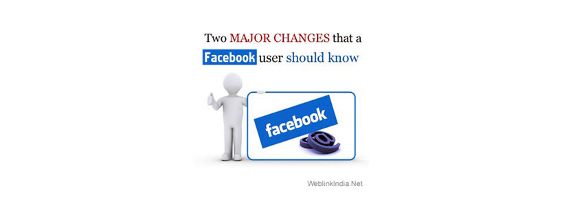 Two Major Changes That a Facebook User Should Know