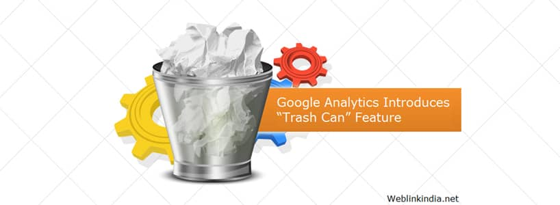Google Analytics Introduces Trash  Can Feature For Recovering Deleted Data