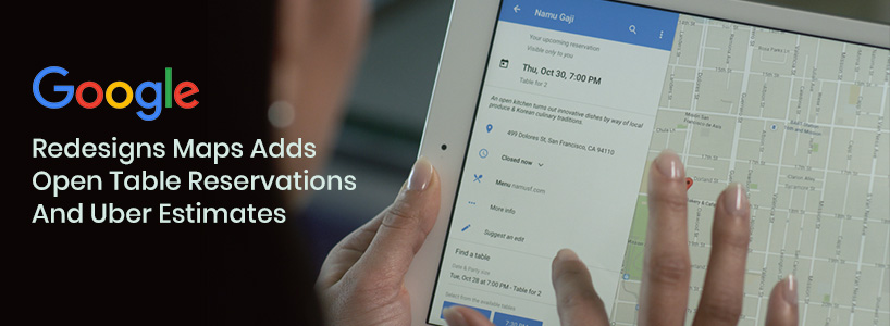 Google Redesigns Maps, Adds Open Table Reservations and Uber Estimates