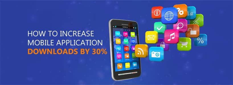 How to Increase Mobile Application Downloads by 30%?
