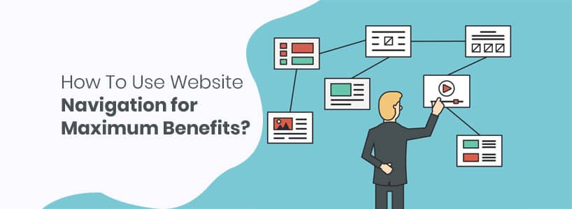 How to Use Website Navigation for Maximum Benefits?