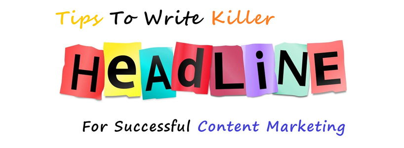 Tips To Write Killer Headline For Successful Content Marketing