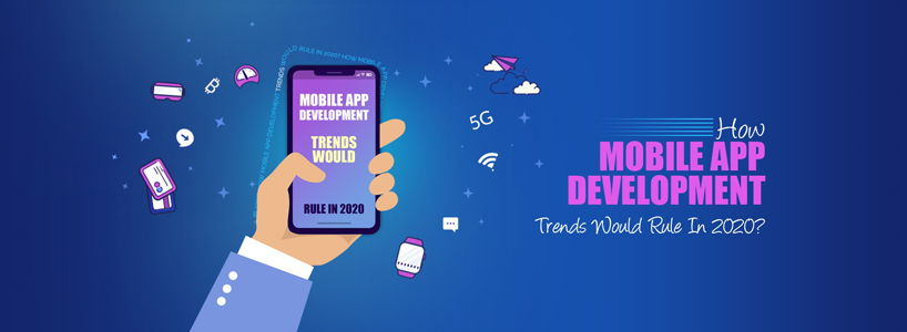 How Mobile App Development Trends Would Rule In 2020?