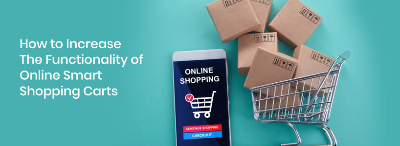 How To Increase The Functionality Of Online Smart Shopping Carts