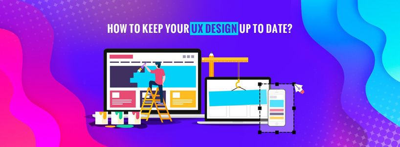 How to Keep Your UX Design Up To Date?