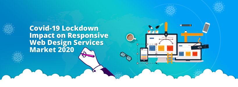 Covid-19 Lockdown Impact on Responsive Web Design Services Market 2020