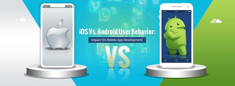 iOS Vs. Android User Behavior: Impact On Mobile App Development