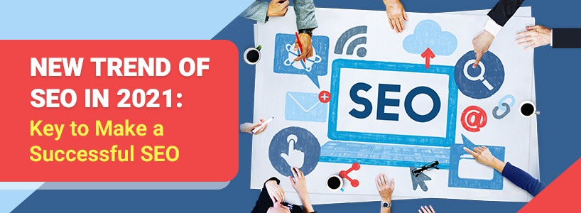 New Trend of SEO in 2021: Key to Make a Successful SEO