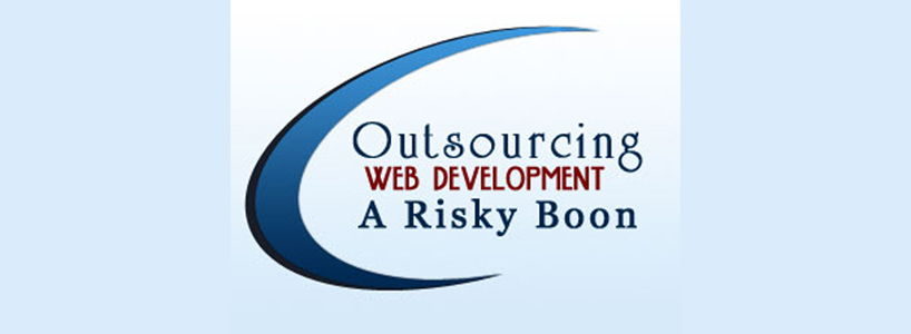 Outsourcing Web Development: A Risky Boon