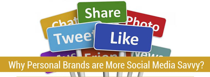 Why Personal Brands are More Social Media Savvy?
