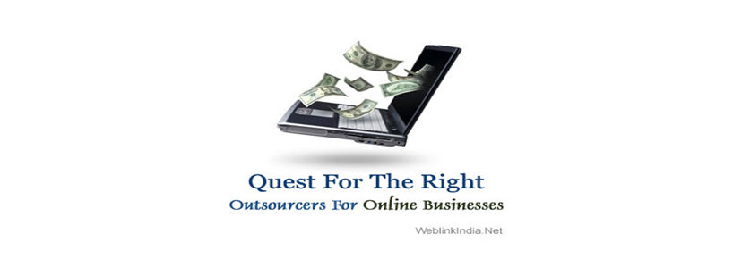 Quest For The Right Outsourcers For Online Businesses
