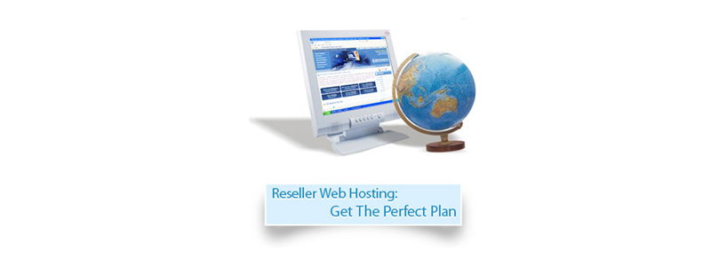 Reseller Web Hosting: Get The Perfect Plan