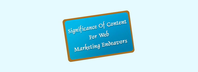 Significance Of Content For Web Marketing Endeavors