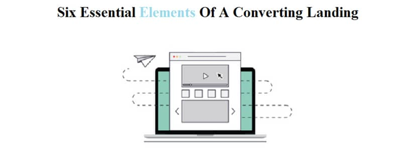 Six Essential Elements Of A Converting Landing Page