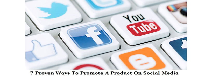 7 Proven Ways To Promote A Product On Social Media