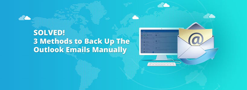 Solved! 3 Methods to Back Up The Outlook Emails Manually
