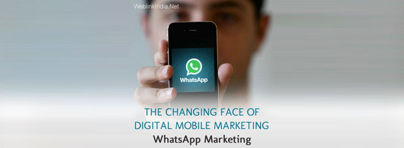 The Changing Face Of Digital Mobile Marketing WhatsApp Marketing