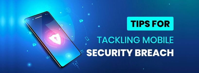 Tips For Tackling Mobile Security Breach