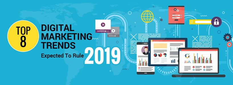 Top 8 Digital Marketing Trends Expected To Rule 2019