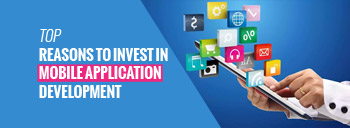 Top Reasons to Invest in Mobile Application Development [thumb]