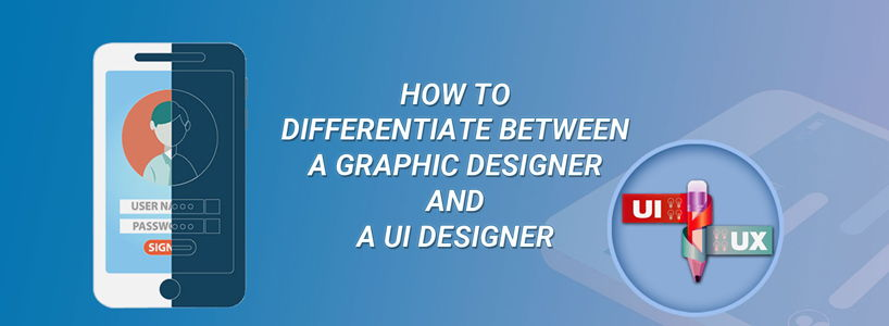How To Differentiate Between A Graphic Designer And A UI Designer