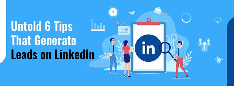 Untold 6 Tips That Generate Leads on LinkedIn